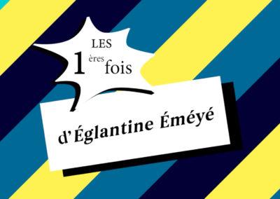 INTERVIEW OFF: Les 1ères fois d' Eglantine Eméyé